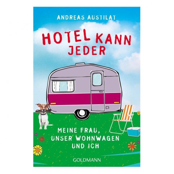 Andreas Austilat - Tout le monde peut séjourner dans un hôtel. Ma femme, notre caravane et moi