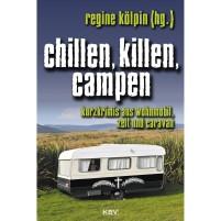 Regine Kölpin - Chillen, killen, campen. Kurzkrimis aus Wohnmobil, Zelt und Caravan