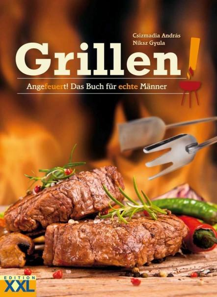 Grillen! Angefeuert! Das Kochbuch für echte Männer